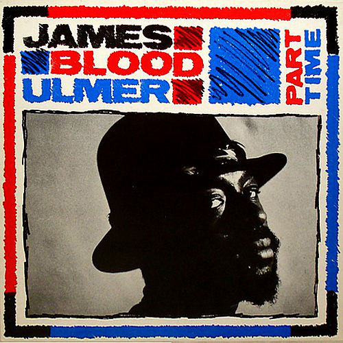 Part Time by James Blood Ulmer