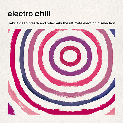 Electro Chill: Take a Deep Breath and Relax with the Ultimate Electronic Selection de Various Artists