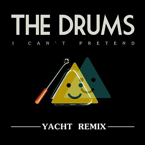 I Can't Pretend (Yacht Remix) by The Drums