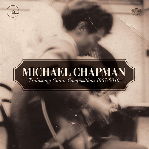 Trainsong : Guitar Compositions 1967-2010, Vol. 2 by Michael Chapman