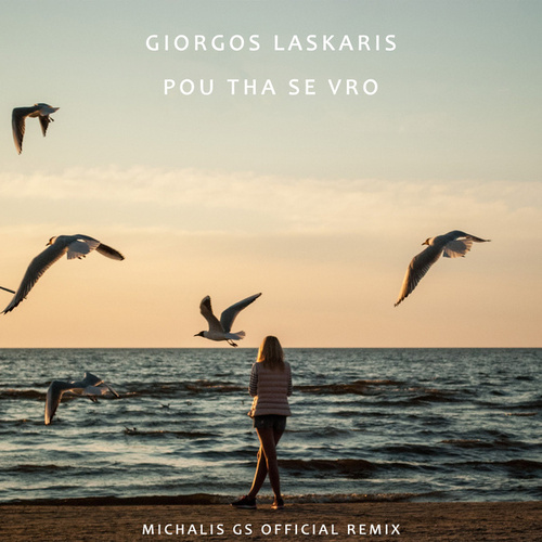 Pou Tha Se Vro (Michalis GS Remix) by Giorgos Laskaris (Γιώργος Λάσκαρις)