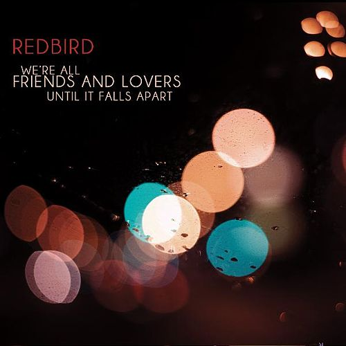 We're All Friends and Lovers Until It Falls Apart by Redbird