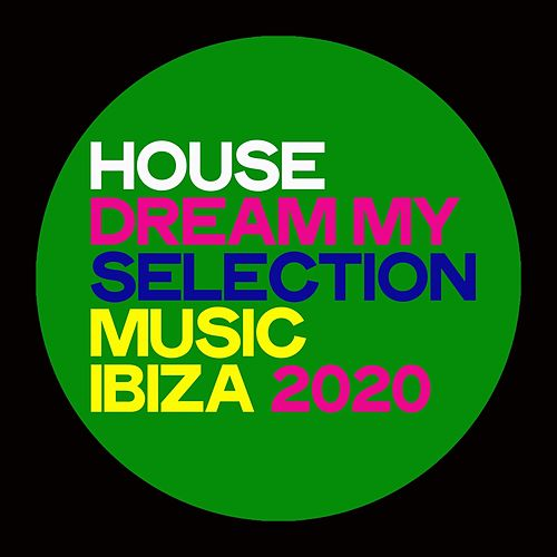 House Dream My Selection Music Ibiza 2020 (Selection House Music Ibiza 2020) by Various Artists