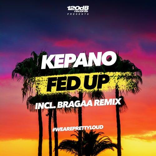 Fed Up (Incl. Bragaa Remix) von Kepano
