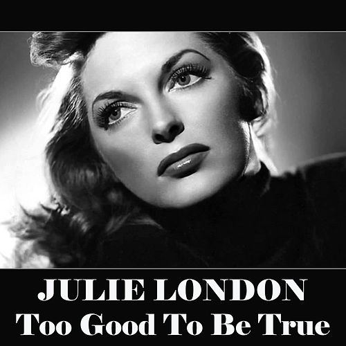Too Good To Be True by Julie London