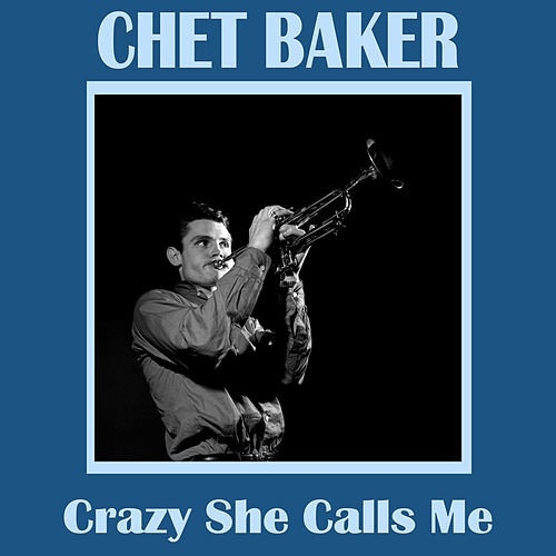 Crazy She Calls Me by Chet Baker