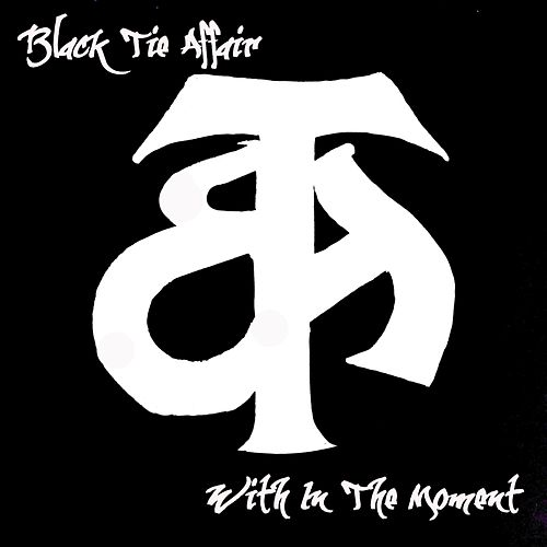 With in the Moment by Black Tie Affair