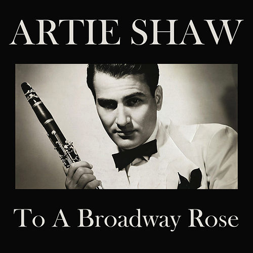 To A Broadway Rose de Artie Shaw