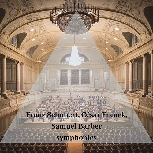 Franz Schubert, César Franck, Samuel Barber symphonies by Various Artists