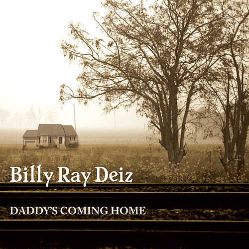 Daddy's Comin' Home by Billy Ray Deiz
