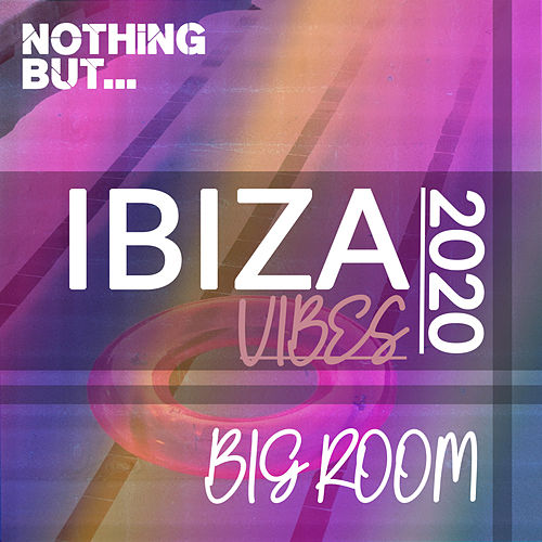Nothing But. Ibiza Vibes 2020 Big Room by Various Artists