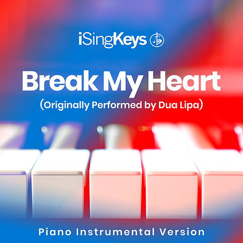 Break My Heart (Originally Performed by Dua Lipa) (Piano Instrumental Version) de iSingKeys