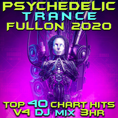 Psychedelic Trance Fullon 2020 Top 40 Chart Hits, Vol. 4 DJ Mix 3Hr von Goa Doc