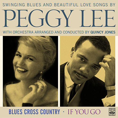 Swinging Blues and Beautiful Love Songs by Peggy Lee / Blues Cross Country / If You Go by Peggy Lee