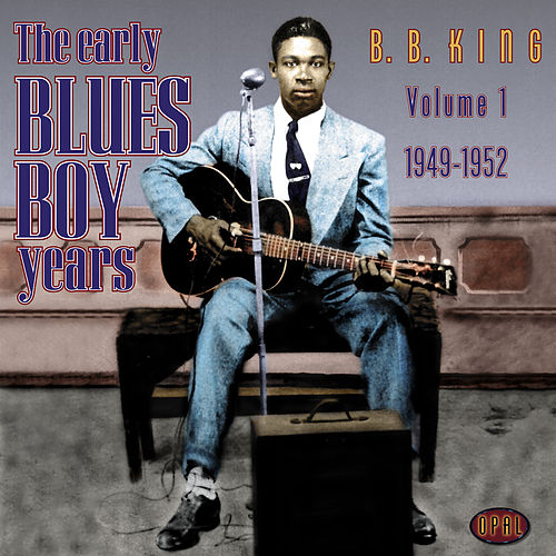 The Early Blues Boy Years, Vol. 1 - 1949-1952 by B.B. King