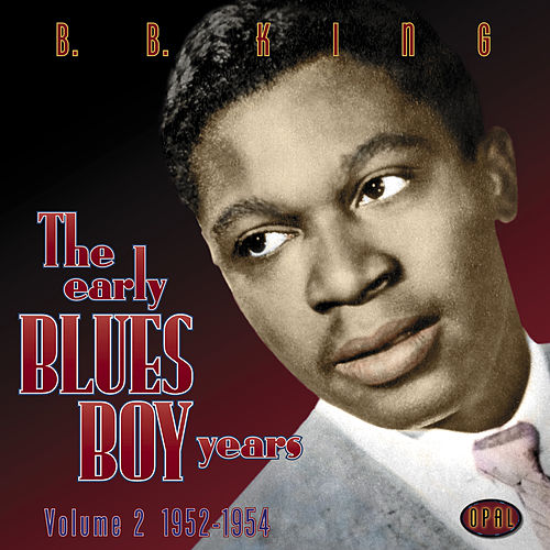 The Early Blues Boy Years, Vol. 2 - 1952-1954 by B.B. King