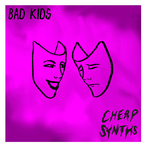 Bad Kids by Cheap Synths