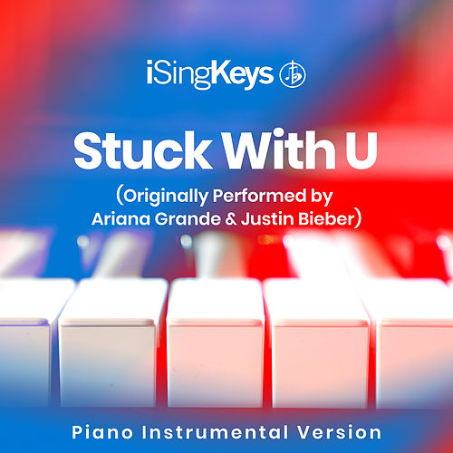 Stuck with U (Originally Performed by Ariana Grande & Justin Bieber) (Piano Instrumental Version) by iSingKeys