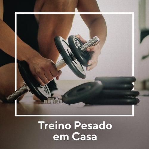 Treino Pesado Em Casa de Various Artists