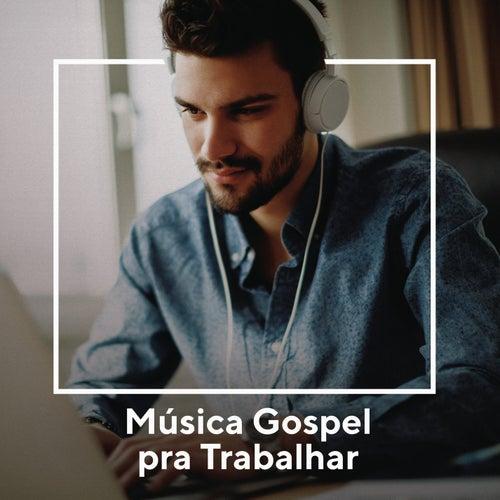 Música Gospel Pra Trabalhar by Various Artists