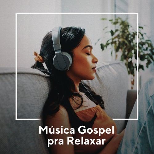 Música Gospel Pra Relaxar by Various Artists