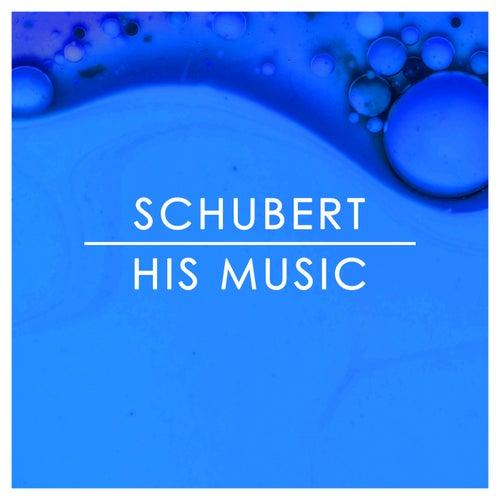 Schubert: His Music by Franz Schubert