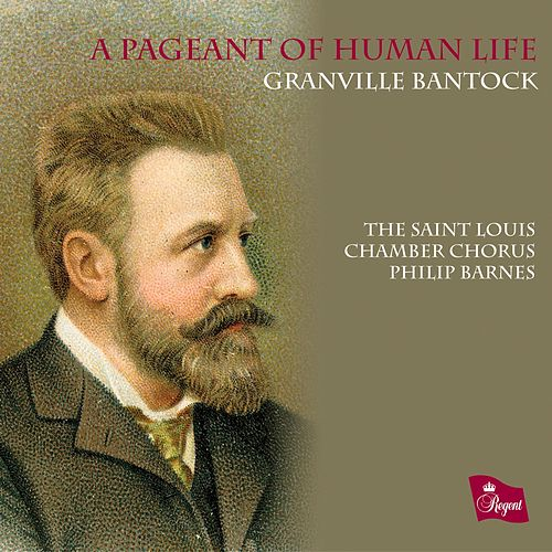 A Pageant of Human Life. Choral Music of Granville Bantock by The Saint Louis Chamber Chorus