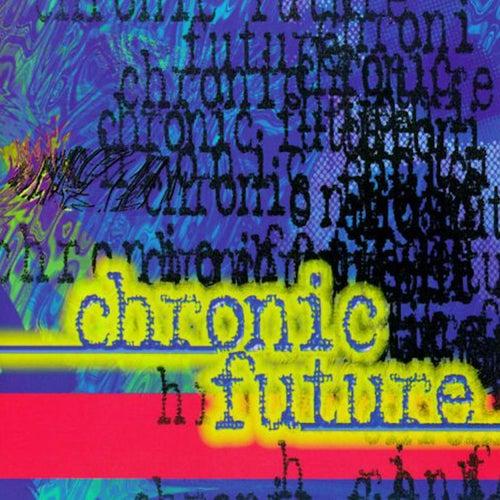 Chronic Future by Chronic Future