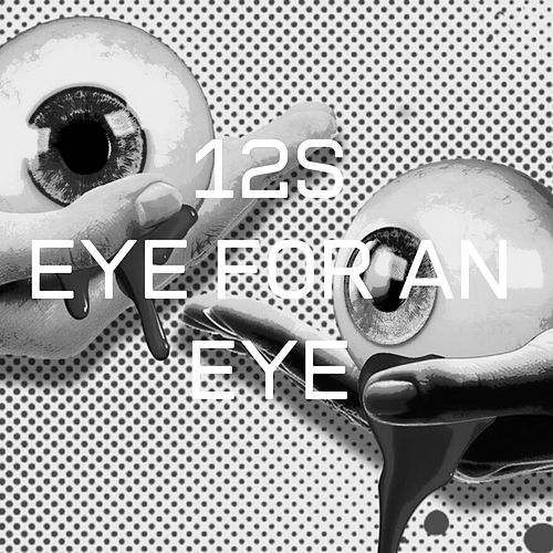 EYE FOR AN EYE by 12s