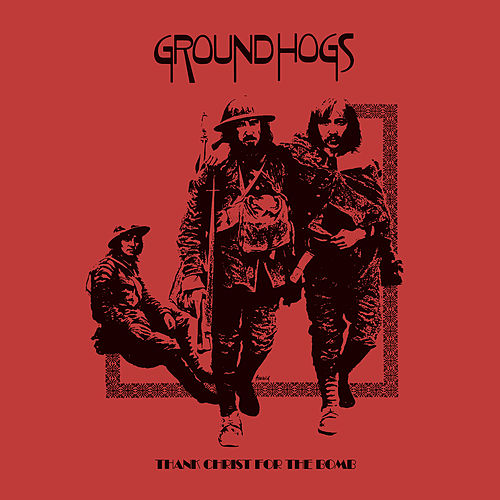 Thank Christ For The Bomb (50th Anniversary Edition) by The Groundhogs