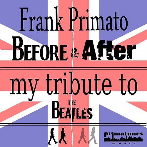 Before and After: My Tribute to the Beatles by Frank Primato