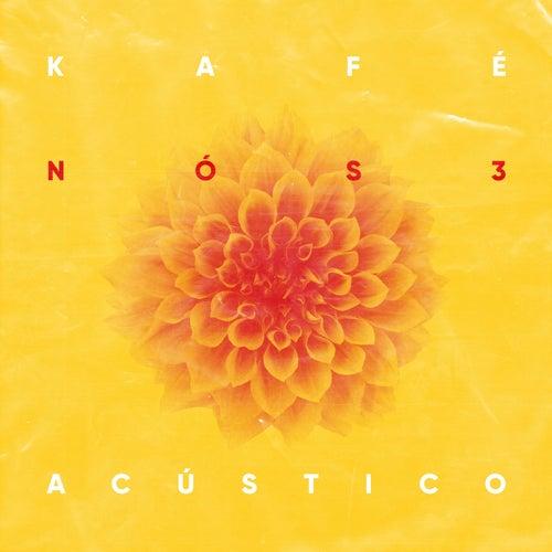 Nós 3 (Acústico) by Kafé