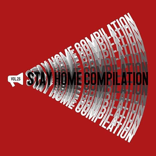 Stay Home, Vol. 025 von Various Artists