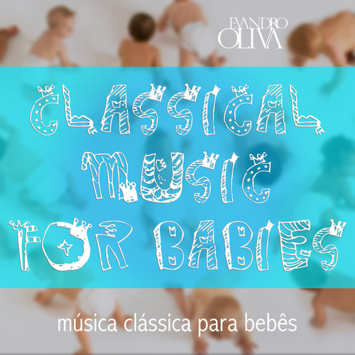 Classical Music for Babies de EvandroOlivah