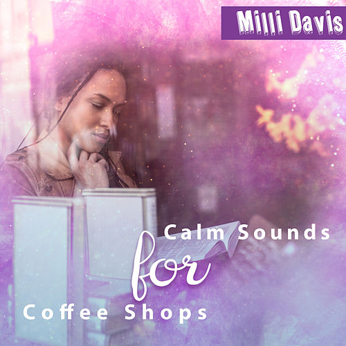 Calm Sounds for Coffee Shops de Milli Davis