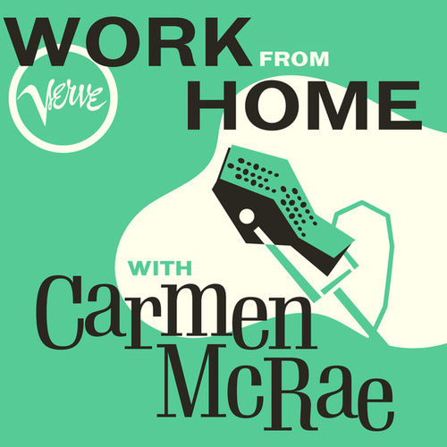 Work From Home with Carmen McRae by Carmen McRae