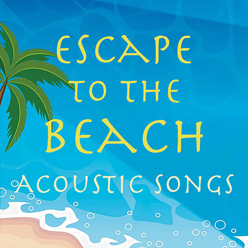 Escape to the Beach Acoustic Songs de Various Artists