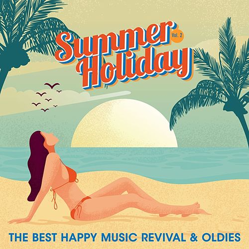Summer Holiday, Vol. 2 (The Best Happy Music Revival & Oldies) by Various Artists
