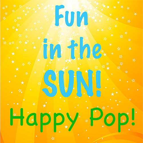 Fun in the Sun! Happy Pop by Various Artists