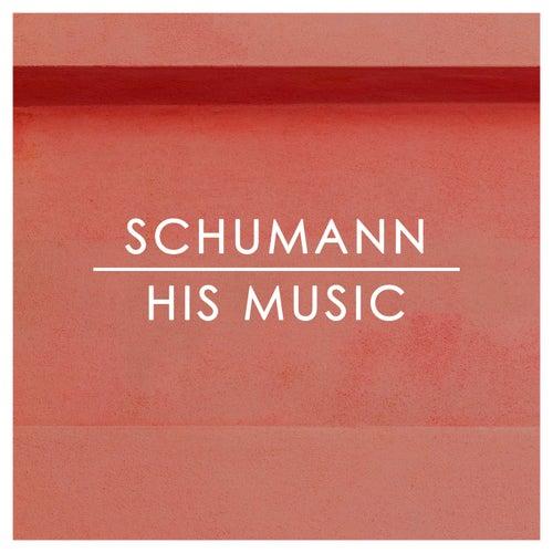 Schumann: His Music de Robert Schumann