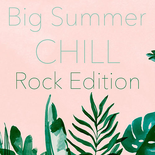 Big Summer Chill Rock Edition by Various Artists
