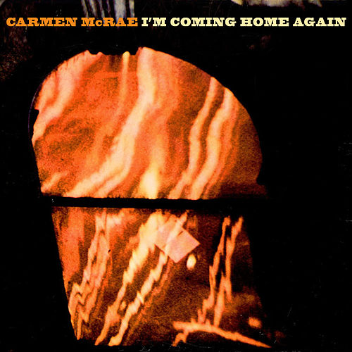 I'm Coming Home Again by Carmen McRae