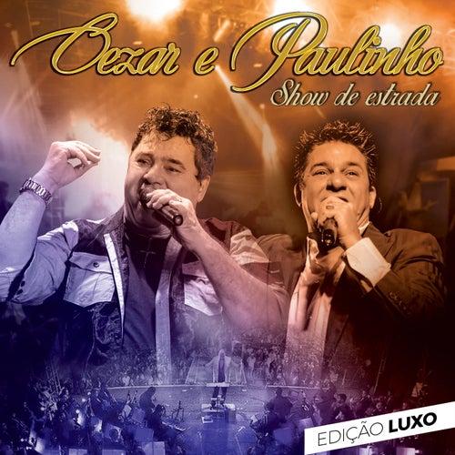 Show de Estrada (Edição Luxo) de Cezar & Paulinho