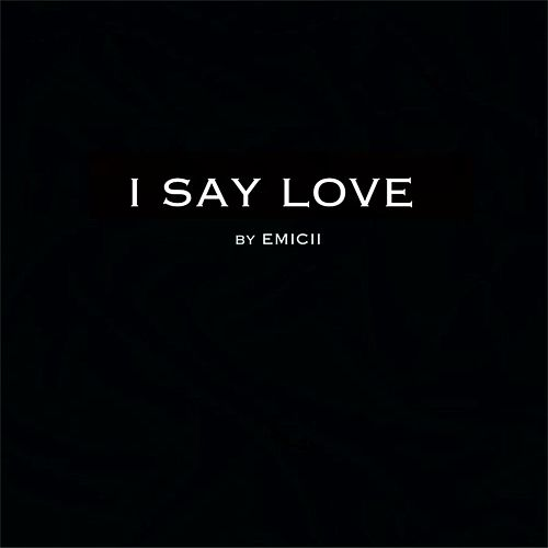 I Say Love di Emicii