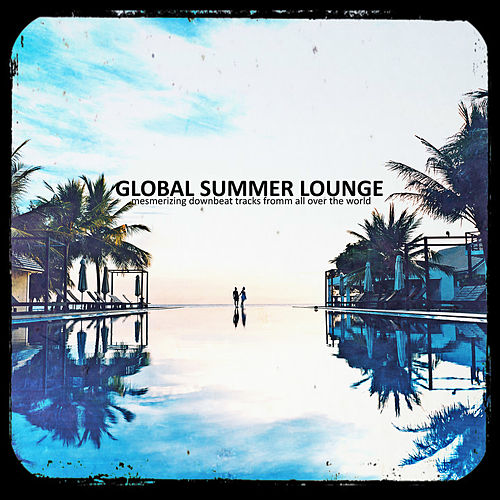 Global Summer Lounge von Various Artists
