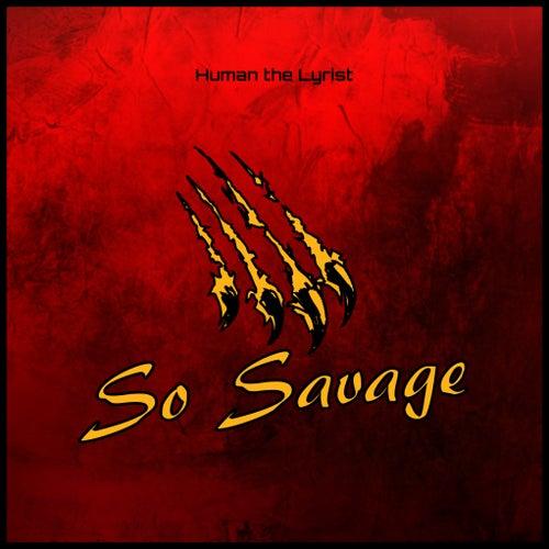So Savage von Human the Lyrist