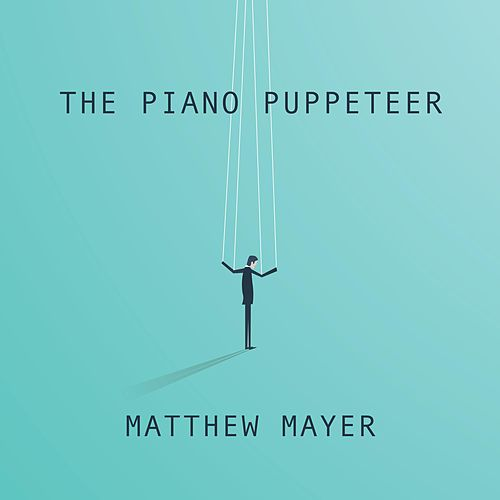 The Piano Puppeteer by Matthew Mayer
