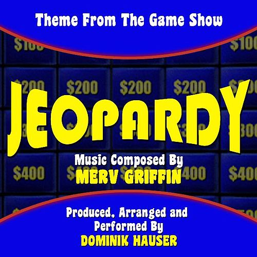 Jeopardy - Main Theme from the TV Series (feat. Dominik Hauser) - Single by Merv Griffin