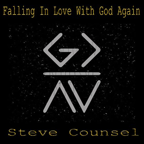 Fallin' in Love With God Again by Steve Counsel