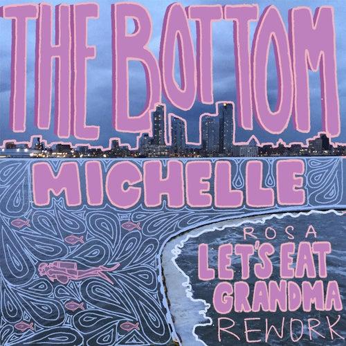 THE BOTTOM (Rosa Let's Eat Grandma Rework) by Michelle